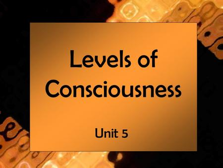 Levels of Consciousness Unit 5. Levels of Consciousness - Focused Awareness - State of heightened awareness of the task at hand - Typically you will shut.