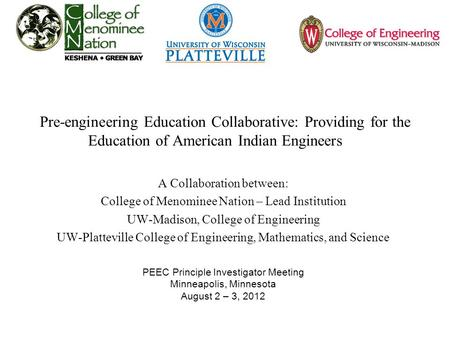 Pre-engineering Education Collaborative: Providing for the Education of American Indian Engineers A Collaboration between: College of Menominee Nation.
