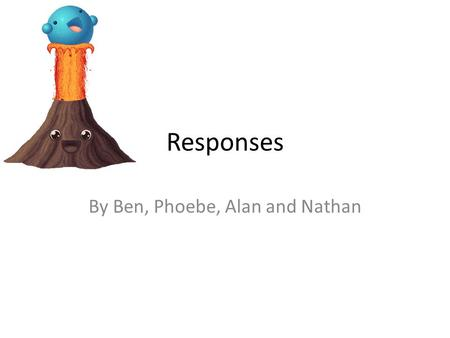 Responses By Ben, Phoebe, Alan and Nathan. Modify the Loss Aid – vital for poor people Insurance – more useful for people in richer communities or countries.