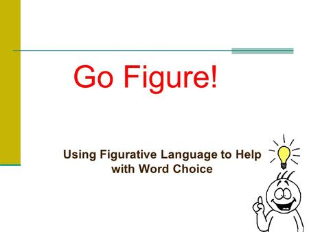 Go Figure! Using Figurative Language to Help with Word Choice.