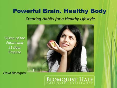 Powerful Brain. Healthy Body Creating Habits for a Healthy Lifestyle 'Vision of the Future and 21 Days Practice Dave Blomquist.