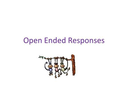 Open Ended Responses. Model to use for open ended responses.