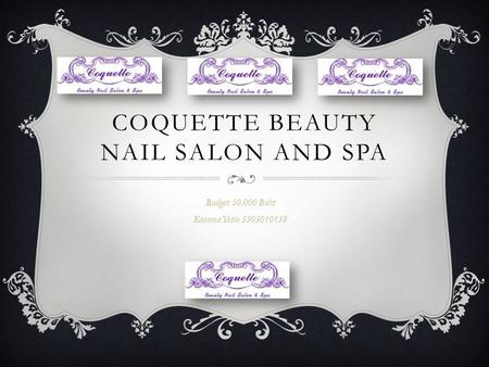 COQUETTE BEAUTY NAIL SALON AND SPA Budget: 50,000 Baht Kasama Yotin 5505010158.