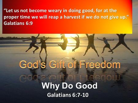 Galatians God's Gift of Freedom Why Do Good Galatians 6:7-10