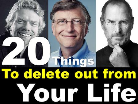 20 Things To delete out from Your Life.