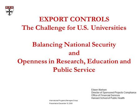 EXPORT CONTROLS The Challenge for U.S. Universities Balancing National Security and Openness in Research, Education and Public Service Eileen Nielsen Director.