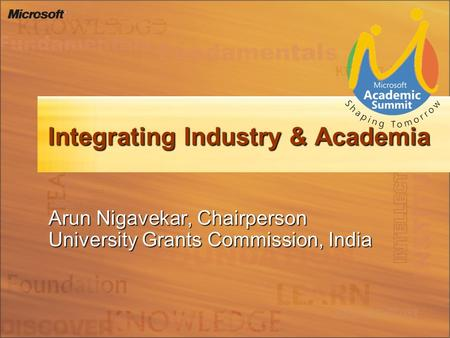 Integrating Industry & Academia Arun Nigavekar, Chairperson University Grants Commission, India.