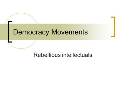 Democracy Movements Rebellious intellectuals. Chinese intellectuals Confucian literati  Defining and maintaining moral norms for the political leadership.