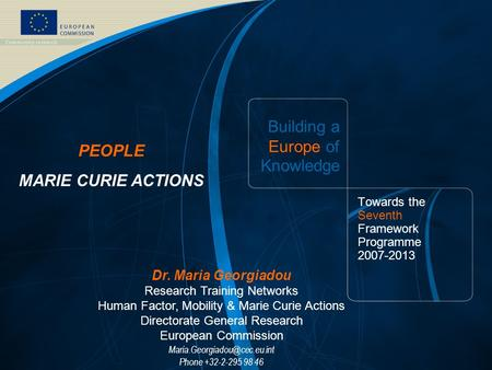 FP7 /1 EUROPEAN COMMISSION - Research DG - September 2006 Building a Europe of Knowledge Towards the Seventh Framework Programme 2007-2013 PEOPLE MARIE.