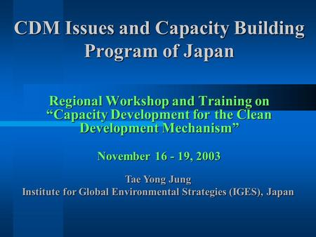 "CDM Issues and Capacity Building Program of Japan Regional Workshop and Training on ""Capacity Development for the Clean Development Mechanism"" November."