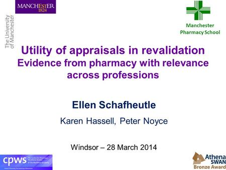Utility of appraisals in revalidation Evidence from pharmacy with relevance across professions Ellen Schafheutle Karen Hassell, Peter Noyce Windsor – 28.