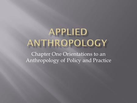 Chapter One Orientations to an Anthropology of Policy and Practice.
