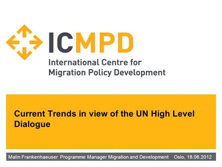 Current Trends in view of the UN High Level Dialogue Malin Frankenhaeuser‌ Programme Manager Migration and Development ‌‌‌ Oslo, 18.06.2012.