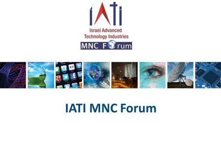 IATI MNC Forum. IATI MNC Forum members About IATI IATI MNC Forum is a part of the IATI- Israel Advanced Technology Industries- which is Israel's largest.