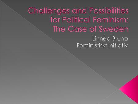 "Feminism – ""the missing dimension in an old political landscape"", our independent ideological point of departure."