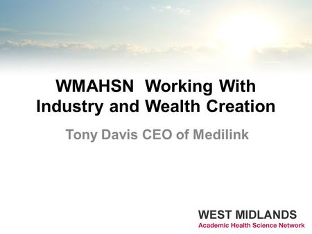 Tony Davis CEO of Medilink WMAHSN Working With Industry and Wealth Creation.