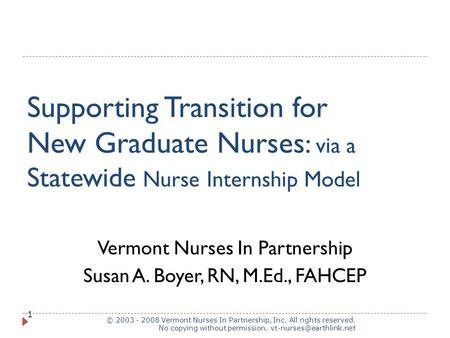 Supporting Transition for New Graduate Nurses : via a Statewide Nurse Internship Model © 2003 - 2008 Vermont Nurses In Partnership, Inc. All rights reserved.
