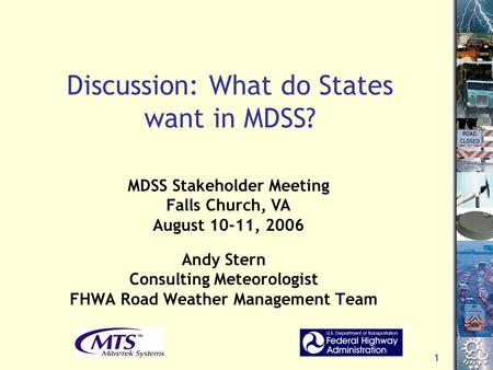 1 Discussion: What do States want in MDSS? Andy Stern Consulting Meteorologist FHWA Road Weather Management Team MDSS Stakeholder Meeting Falls Church,