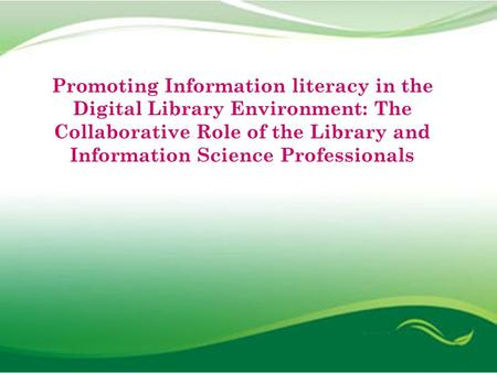 Dr.P.V.Konnur K. Kavita Rao Promoting Information literacy in the Digital Library Environment: The Collaborative Role of the Library and Information Science.
