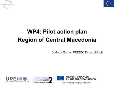 2nd Workshop Prague 29/11/2007 WP4: Pilot action plan Region of Central Macedonia Isidoros Passas, URENIO Research Unit.