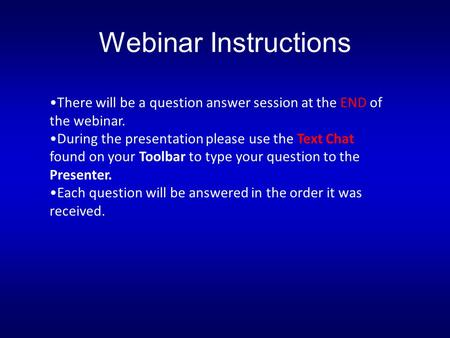Webinar Instructions There will be a question answer session at the END of the webinar. During the presentation please use the Text Chat found on your.