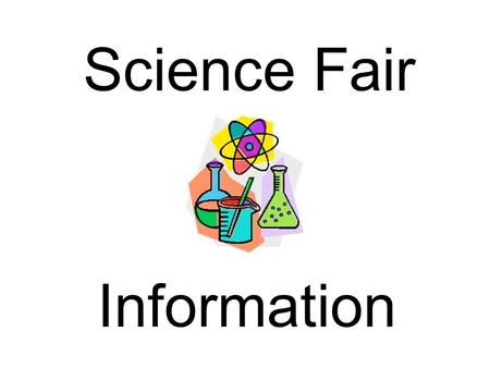 Science Fair Information. The purpose of the Science Fair is to offer students the opportunity to think deeply about science as it applies to everyday.