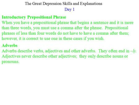 Day 1 The Great Depression Skills and Explanations Introductory Prepositional Phrase When you have a prepositional phrase that begins a sentence and it.