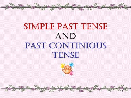 1 SIMPLE PAST TENSE PAST CONTINIOUS TENSE SIMPLE PAST TENSE AND PAST CONTINIOUS TENSE.