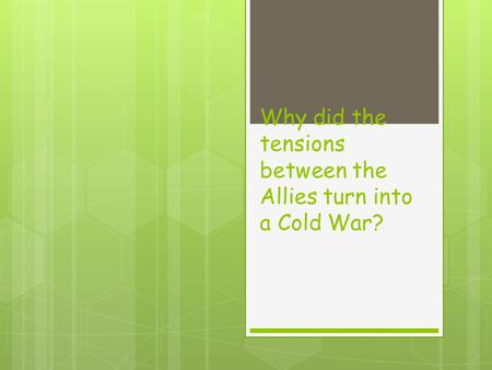 Why did the tensions between the Allies turn into a Cold War?