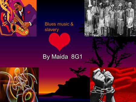 By Maida 8G1 Blues music & slavery. About the slaves Thousands of Africans went to America in the 18 th and 19 th century because they were going to be.