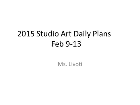 2015 Studio Art Daily Plans Feb 9-13 Ms. Livoti. Monday 2-9 Aim: How can you complete your Pop Art Portrait? Do Now: HW: Cartoon Craziness! Think of 3.