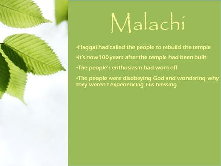 Malachi Haggai had called the people to rebuild the temple It's now100 years after the temple had been built The people's enthusiasm had worn off The people.