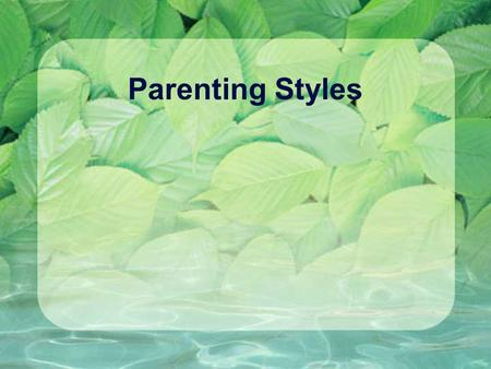 Parenting Styles. Describe your family We are very close We are somewhat close We are not too close We are not close at all.