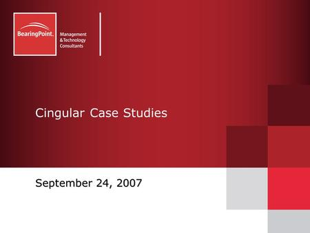 Cingular Case Studies September 24, 2007. 2© 2007 BearingPoint, Inc.IM – Content, Portals and IntegrationCommunications and Utilities AT&T B2B Wireless.