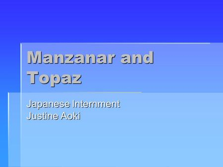 Manzanar and Topaz Japanese Internment Justine Aoki.