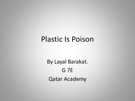 Plastic Is Poison By Layal Barakat. G 7E Qatar Academy.