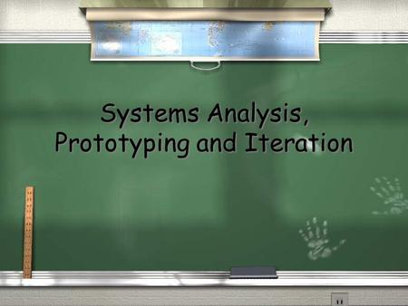 Systems Analysis, Prototyping and Iteration Systems Analysis.
