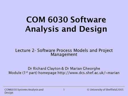 1COM6030 Systems Analysis and Design © University of Sheffield 2005 COM 6030 Software Analysis and Design Lecture 2- Software Process Models and Project.