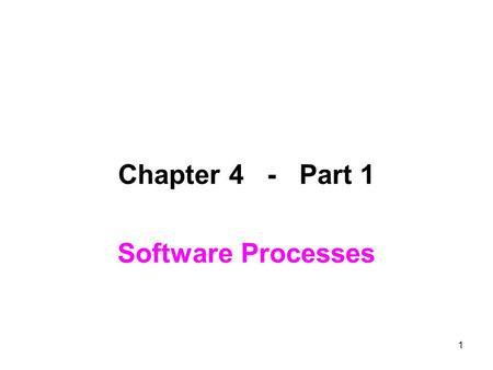 1 Chapter 4 - Part 1 Software Processes. 2 Software Processes is: Coherent (logically connected) sets of activities for specifying, designing, implementing,