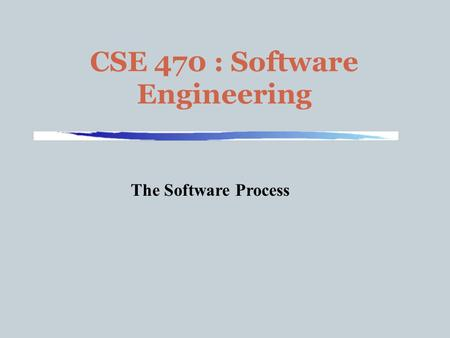 CSE 470 : Software Engineering The Software Process.
