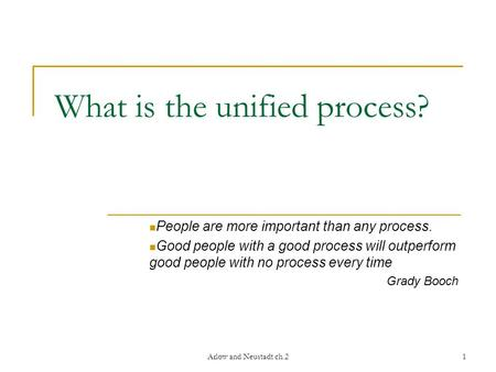 Arlow and Neustadt ch.21 What is the unified process? People are more important than any process. Good people with a good process will outperform good.