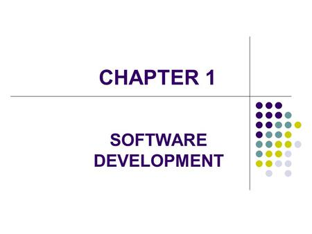 CHAPTER 1 SOFTWARE DEVELOPMENT. 2 Goals of software development Aspects of software quality Development life cycle models Basic concepts of algorithm.