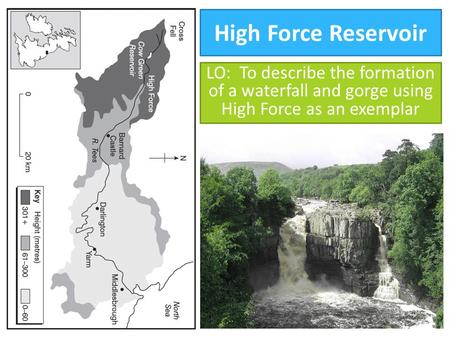 Rivers ppt video online download high force reservoir lo to describe the formation of a waterfall and gorge using high ccuart Gallery