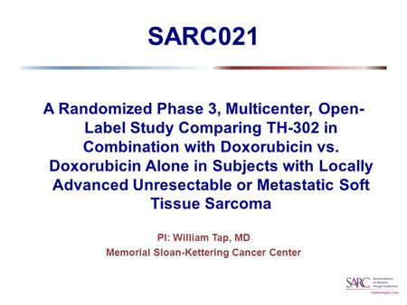 SARC021 A Randomized Phase 3, Multicenter, Open- Label Study Comparing TH-302 in Combination with Doxorubicin vs. Doxorubicin Alone in Subjects with Locally.