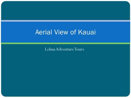 Lehua Adventure Tours Aerial View of Kauai. The Jurassic Park WaterfallMaluhia Road Tree Tunnel Dramatic Overhead Views.