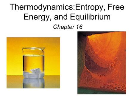 Thermodynamics:Entropy, Free Energy, and Equilibrium