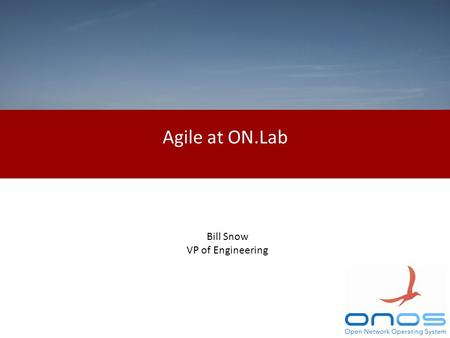 Agile at ON.Lab Bill Snow VP of Engineering. What is waterfall? RequirementsDesignDevelopTest Or Requirements Design Develop Test Time.