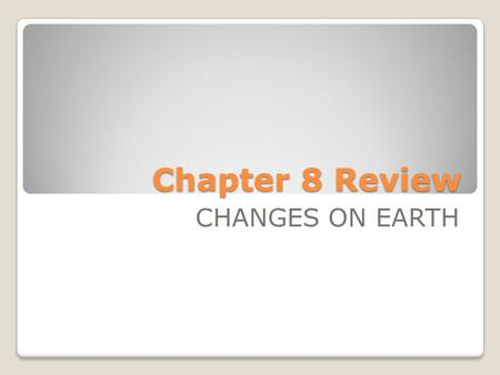 Chapter 8 Review CHANGES ON EARTH. Which layer of Earth is below the crust? A. Core B. Crust C. Mantle D. Inner core.