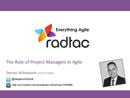 The Role of Project Managers in Agile Darren Wilmshurst ACIB CITP