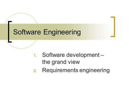 Software Engineering 1. Software development – the grand view 2. Requirements engineering.